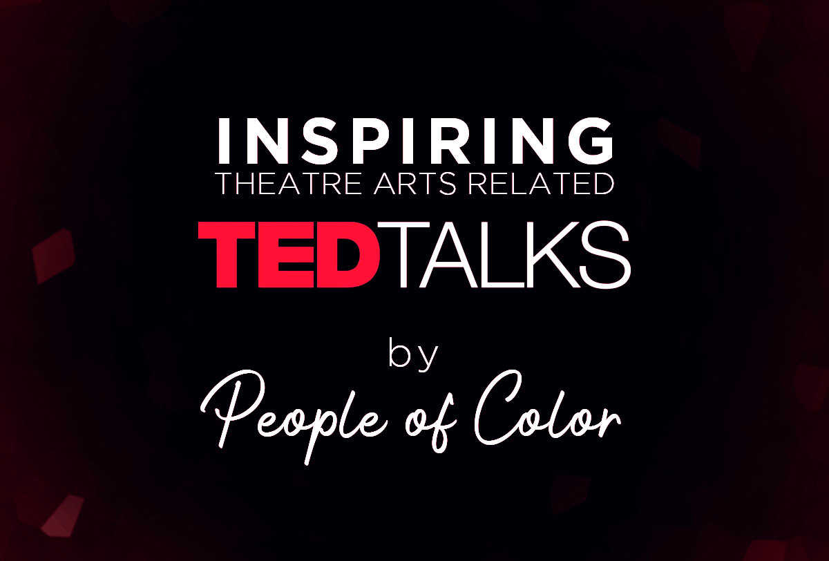 Inspiring Theatre Arts Related Ted Talks by People of Color__Metadata