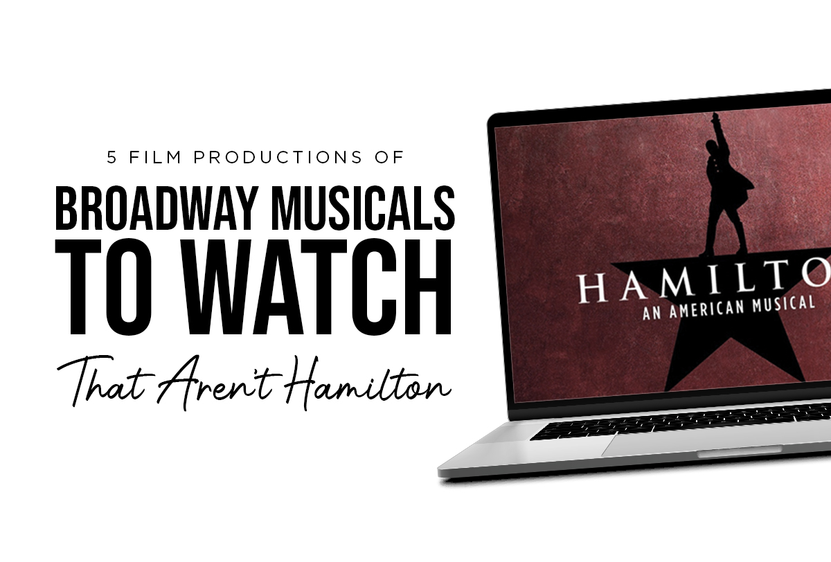"5 Filmed Productions of Broadway Musicals to Watch That Aren't ""Hamilton""_Metadata"